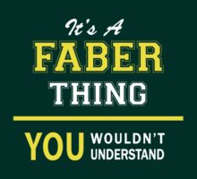 It's A FABER thing, you wouldn't understand !! by satro