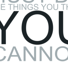 You Must Do The Things You Think You Cannot Do Sticker