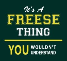 It's A FREESE thing, you wouldn't understand !! by satro