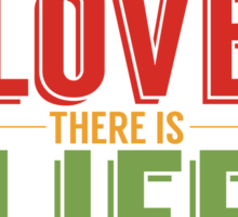 Where Is Love There Is Life Sticker