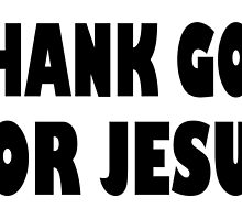 THANK GOD FOR JESUS by tshirtchristian