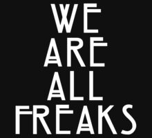 American Horror Story Freak Show We Are All Freaks by namegame