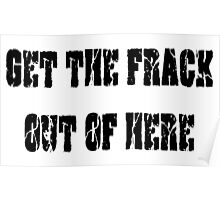 GET THE FRACK OUT OF HERE Poster