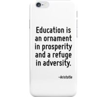 Education is an ornament in prosperity and a refuge in adversity. iPhone Case/Skin
