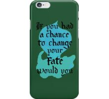If You Had A Chance to Change Your Fate, Would You iPhone Case/Skin