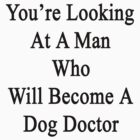 You're Looking At A Man Who Will Become A Dog Doctor  by supernova23