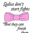 Ladies don't start fights, but they can finish them! by annbelleproject