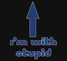 I'm With Stupid - Joke - T-Shirt by deanworld
