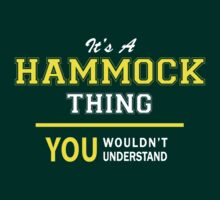 It's A HAMMOCK thing, you wouldn't understand !! by satro