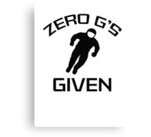 Zero G's Given Canvas Print