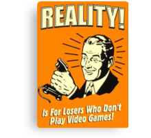 reality is for losers who don't play video games Canvas Print