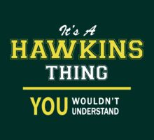 It's A HAWKINS thing, you wouldn't understand !! by satro