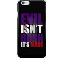 Evil Isn't Born It's Made iPhone Case/Skin