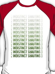 [ Indisticnt Shouting ] T-Shirt