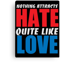 Nothing Attacts Hate Quite Like Love Canvas Print