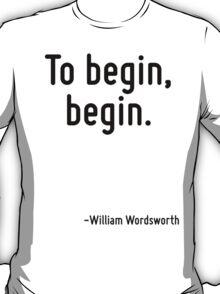 To begin, begin. T-Shirt