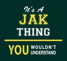 It's A JAK thing, you wouldn't understand !! by satro