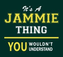 It's A JAMMIE thing, you wouldn't understand !! by satro