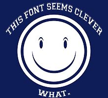 THIS FONT SEEMS CLEVER by wclokkt