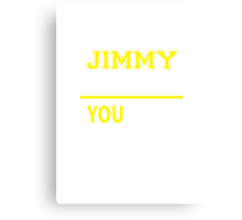 It's A JIMMY thing, you wouldn't understand !! Canvas Print