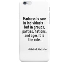 Madness is rare in individuals - but in groups, parties, nations, and ages it is the rule. iPhone Case/Skin