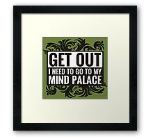 Get Out. I Need To Go To My Mind Palace. Framed Print