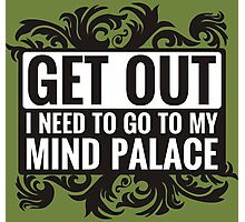 Get Out. I Need To Go To My Mind Palace. Photographic Print