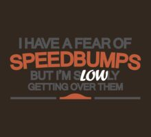 I have a fear of SPEEDBUMPS (3) by PlanDesigner