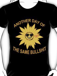 another day of the same bullshit T-Shirt