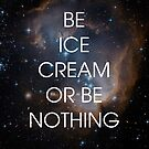 Be Ice Cream or Be Nothing - Ron Swanson Wisdom by moonshine and lollipops