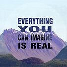 EVERYTHING YOU CAN IMAGINE IS REAL by danishafiq01