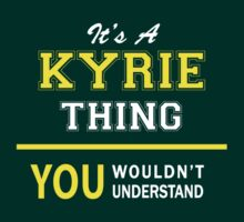 It's A KYRIE thing, you wouldn't understand !! by satro