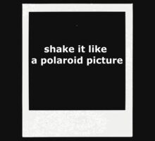 Shake It Like A Polaroid Picture by pukka-