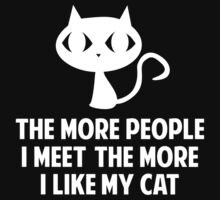 The More People I Meet The More I Like My Cat by DesignFactoryD