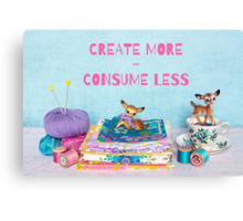 Create more, consume less Canvas Print