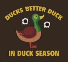 Ducks Better Duck In Duck Season by DesignFactoryD