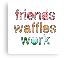 Friends, Waffles, Work Canvas Print