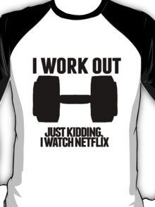 Just Kidding, I watch Netflix T-Shirt