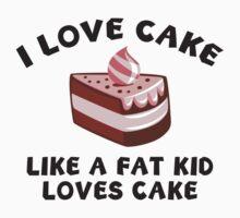 I Love Cake Like A Fat Kid Loves Cake by DesignFactoryD