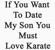 If You Want To Date My Son You Must Love Karate  by supernova23
