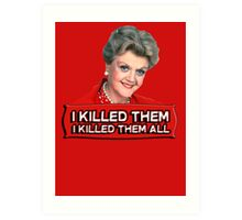 Angela Lansbury (Jessica Fletcher) Murder she wrote confession. I killed them all. Art Print