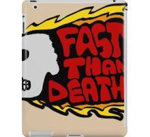 Faster than death fire iPad Case/Skin