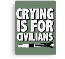 Crying is for civilians  Canvas Print