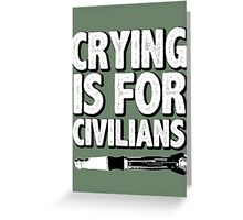 Crying is for civilians  Greeting Card