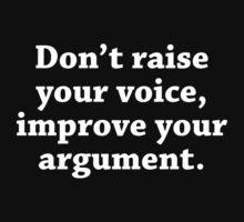 Don't Raise Your Voice, Improve Your Argument by DesignFactoryD