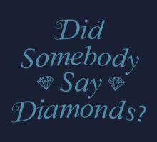 Did Somebody Say Diamonds? by DesignFactoryD