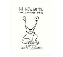 Hi, How Are You (Daniel Johnston) Art Print