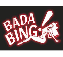 Bada Bing! Photographic Print