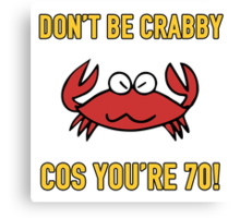Funny 70th Birthday (Crabby) Canvas Print