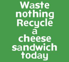Waste nothing Recycle a cheese sandwich today by onebaretree